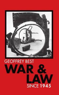 War and Law since 1945 by Geoffrey Best