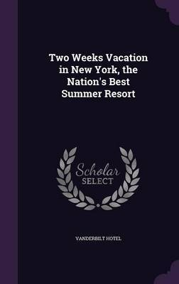 Two Weeks Vacation in New York, the Nation's Best Summer Resort by Vanderbilt Hotel