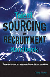 The Talent Sourcing & Recruitment Handbook by Shally Steckerl