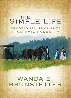 A Simple Life: Devotional Thoughts from Amish Country by Wanda E Brunstetter