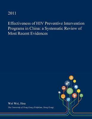 Effectiveness of HIV Preventive Intervention Programs in China by Wei Wei Hou