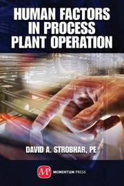 Human Factors in Process Plant Operation by David A Strobhar