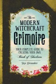 The Modern Witchcraft Grimoire by Skye Alexander