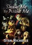 Shake Me to Wake Me by Stan Nicholls