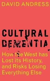 Cultural Dementia by David Andress