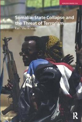Somalia: State Collapse and the Threat of Terrorism by Ken Menkhaus