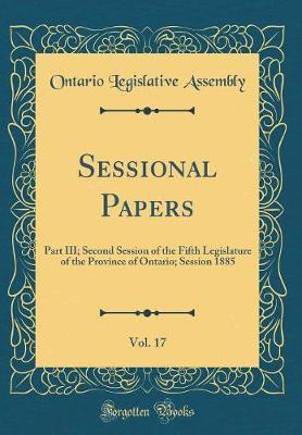Sessional Papers, Vol. 17 by Ontario Legislative Assembly
