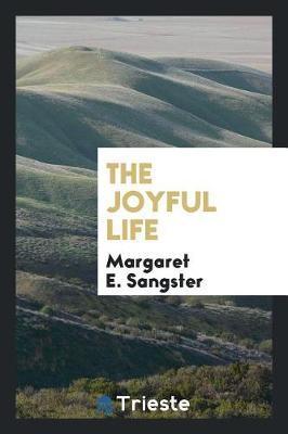 The Joyful Life by Margaret E.Sangster