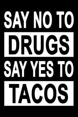 No To Drugs Yes To Tacos by Taco Publishing