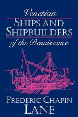 Venetian Ships and Shipbuilders of the Renaissance by Frederic Chapin Lane image