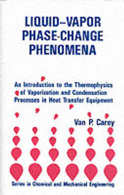 Liquid-vapor Phase-change Phenomena: Introduction to the Thermophysics of Vaporization and Condensation in Heat Transfer Equipment by Van P. Carey image