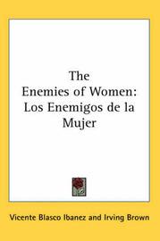 The Enemies of Women: Los Enemigos De La Mujer by Vicente Blasco Ib'anez image