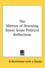 The Mirrors of Downing Street Some Political Reflections by A Gentleman with a Duster image