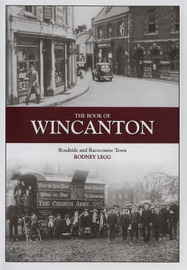 The Book of Wincanton: Roadside and Racecourse Town by Rodney Legg image