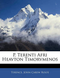 P. Terenti Afri Heavton Timorvmenos by John Carew Rolfe