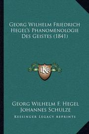 Georg Wilhelm Friedrich Hegel's Phanomenologie Des Geistes (1841) by Georg Wilhelm F Hegel