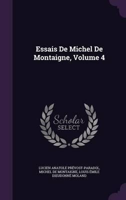 Essais de Michel de Montaigne, Volume 4 by Lucien Anatole Prevost-Paradol