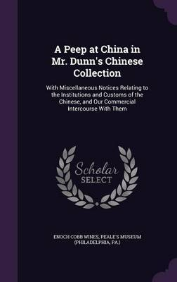 A Peep at China in Mr. Dunn's Chinese Collection by Enoch Cobb Wines