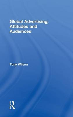 Global Advertising, Attitudes, and Audiences by Tony Wilson image