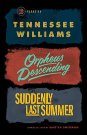 Orpheus Descending and Suddenly Last Summer by Tennessee Williams