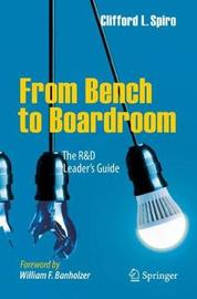From Bench to Boardroom by Clifford L. Spiro
