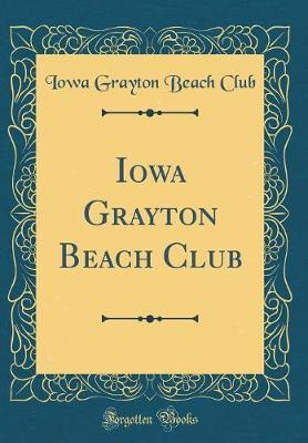 Iowa Grayton Beach Club (Classic Reprint) by Iowa Grayton Beach Club