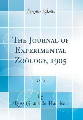 The Journal of Experimental Zoology, 1905, Vol. 2 (Classic Reprint) by Ross Granville Harrison