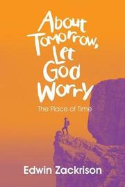 About Tomorrow, Let God Worry by Edwin Zackrison