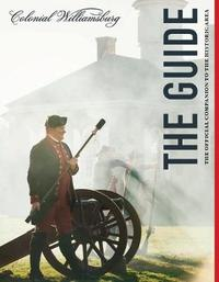 Colonial Williamsburg: The Guide by Colonial Wiliamsburg Foundation