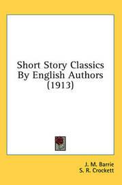 Short Story Classics by English Authors (1913) by Ian MacLaren