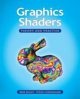 Graphics Shaders: Theory and Practice by Mike Bailey