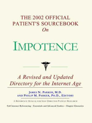 The 2002 Official Patient's Sourcebook on Impotence by James N Parker, M.D.