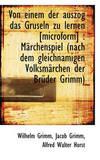 Von Einem Der Auszog Das Gruseln Zu Lernen [Microform]: Mrchenspiel (Nach Dem Gleichnamigen Volksm by Jacob Grimm