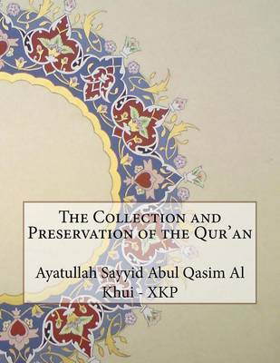 The Collection and Preservation of the Qur'an by Ayatullah Sayyid Abul Qasim Khui - Xkp