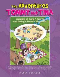 The Adventures of Tommy and Tina Dreaming of Being a Termite and Finding a Home in the Forest by Rod Burns