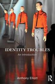 Identity Troubles by Anthony Elliott