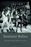 Sentient Relics: Museums and Cinematic Affect by Janice E. Baker