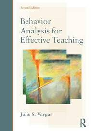 Behavior Analysis for Effective Teaching by Julie S Vargas