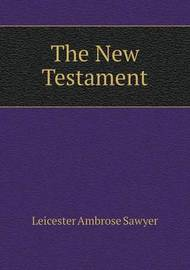 The New Testament by Leicester Ambrose Sawyer