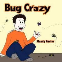 Bug Crazy by Mandy Hunter