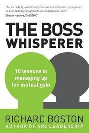 The Boss Whisperer by Richard Boston