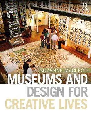 Museums and Design for Creative Lives by Suzanne Macleod