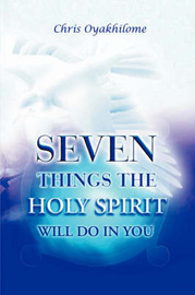 Seven Things the Holy Spirit Will Do in You by Chris Oyakhilome image