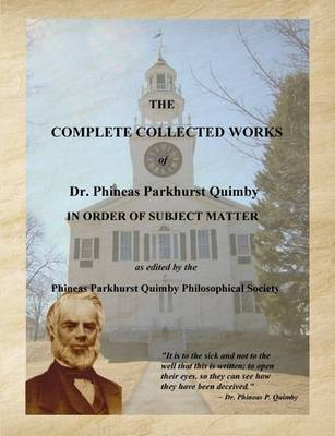 The Complete Collected Works of Dr. Phineas Parkhurst Quimby (Larger Print Edition) by Dr Phineas Parkhurst Quimby image