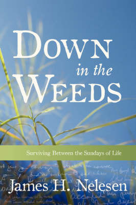 Down in the Weeds by James, H. Nelesen