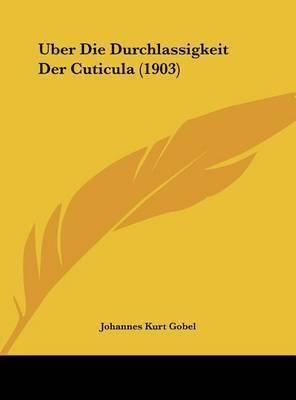Uber Die Durchlassigkeit Der Cuticula (1903) by Johannes Kurt Gobel