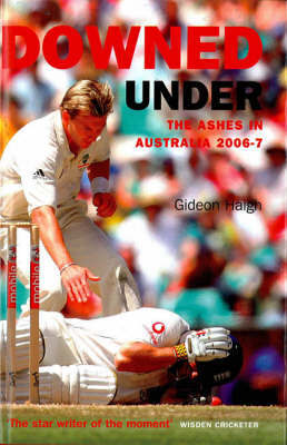 Downed Under: The Ashes in Australia 2006-2007: 2006-7 by Gideon Haigh image