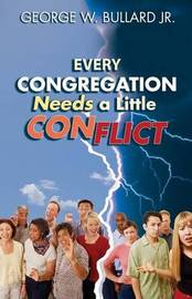 Every Congregation Needs a Little Conflict by George W Bullard Jr