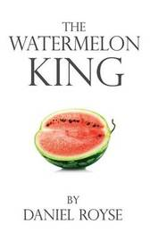 The Watermelon King by Daniel Royse