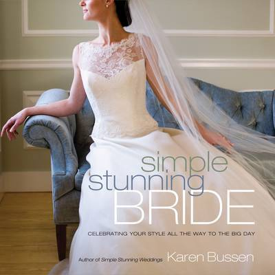 Simple Stunning Bride: Celebrating Your Style by Karen Bussen image